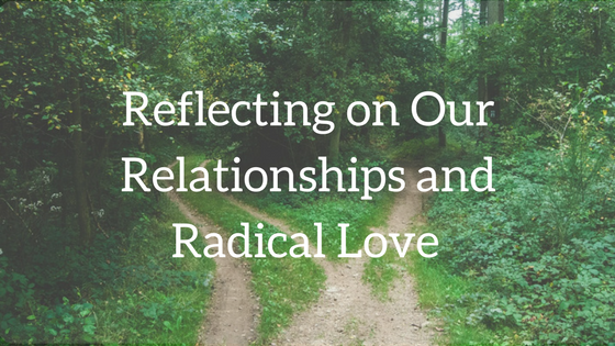 Reflecting on Our Relationships and Radical Love